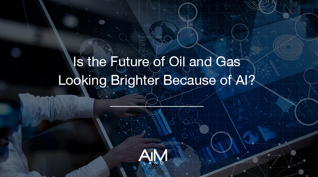 Is the Future of Oil and Gas Looking Brighter Because of AI?