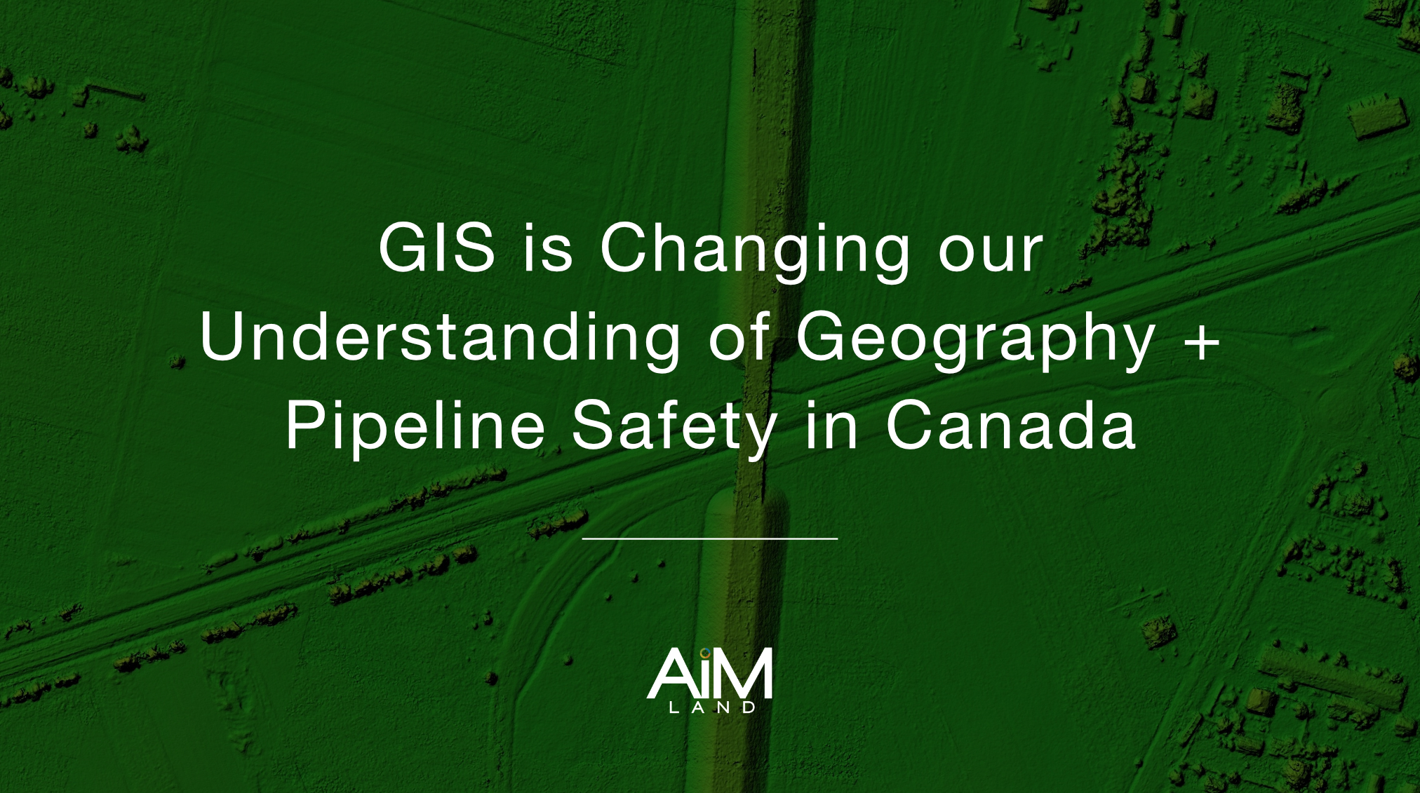 AiM Land GIS and Pipeline Safety